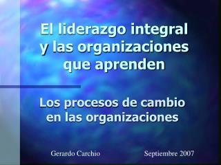 El liderazgo integral ylas organizaciones que aprenden