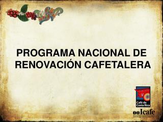 PROGRAMA NACIONAL DE  RENOVACI N CAFETALERA