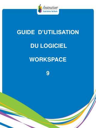 GUIDE  D�UTILISATION  DU LOGICIEL WORKSPACE  9