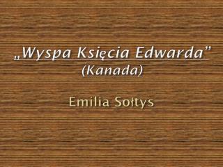 """""""Wyspa Księcia Edwarda"""" (Kanada) Emilia Sołtys"""