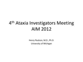 4 th  Ataxia Investigators Meeting AIM 2012