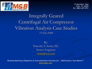 Integrally Geared Centrifugal Air Compressor Vibration Analysis Case Studies 15-Feb-2008