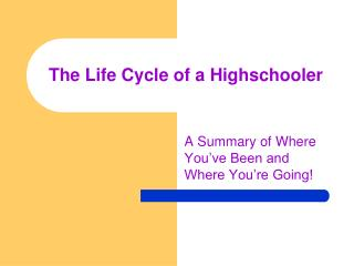 The Life Cycle of a Highschooler