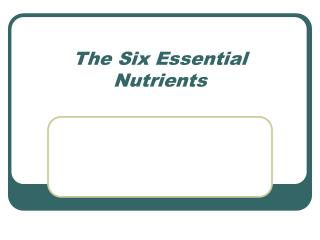 The Six Essential Nutrients