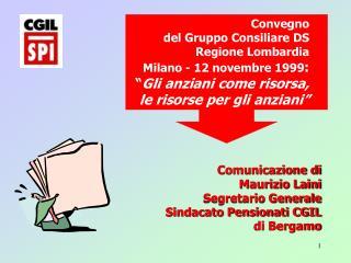 Comunicazione di Maurizio Laini Segretario Generale Sindacato Pensionati CGIL di Bergamo