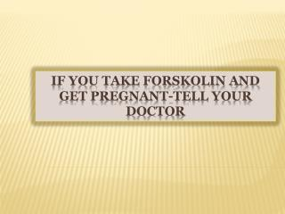 If You Take Forskolin and Get Pregnant-Tell Your Doctor
