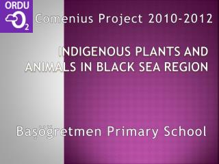 INDIGENOUS PLANTS AND ANIMALS IN  black sea region