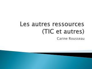 Les autres ressources (TIC et autres)