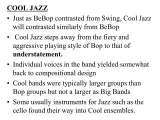 COOL JAZZ  Just as BeBop contrasted from Swing, Cool Jazz will contrasted similarly from BeBop