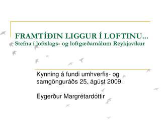 FRAMTÍÐIN LIGGUR Í LOFTINU... Stefna í loftslags- og loftgæðamálum Reykjavíkur