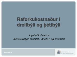 Raforkukostnaður í  dreifbýli og þéttbýli