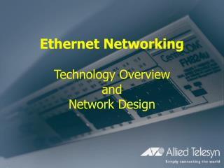 Ethernet Networking Technology Overview and  Network Design