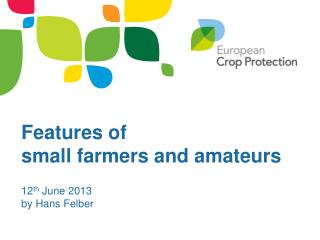 Features  of small farmers and amateurs 12 th  June 2013 by Hans Felber