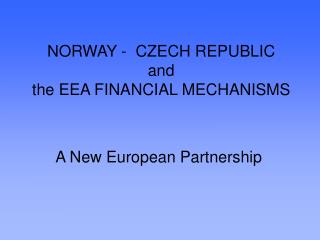 NORWAY -  CZECH REPUBLIC and  the EEA FINANCIAL MECHANISMS