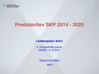 Predstavitev SKP 2014 - 2020 Lombergarjevi dnevi 5. Vinogradniški posvet Maribor,  6.12. 2012
