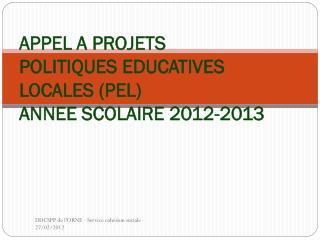 APPEL A PROJETS POLITIQUES EDUCATIVES LOCALES (PEL) ANNEE SCOLAIRE 2012-2013