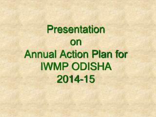 Presentation  on Annual Action Plan for  IWMP ODISHA 2014-15