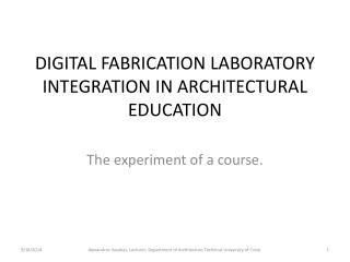 DIGITAL FABRICATION LABORATORY INTEGRATION IN ARCHITECTURAL EDUCATION
