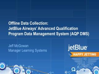 Offline Data Collection: JetBlue Airways  Advanced Qualification Program Data Management System AQP DMS