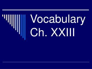 Vocabulary Ch. XXIII