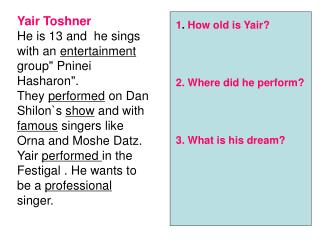 Yair Toshner He is 13 and  he sings with an  entertainment  group