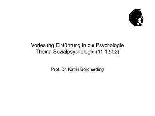 Vorlesung Einführung in die Psychologie Thema Sozialpsychologie (11.12.02)