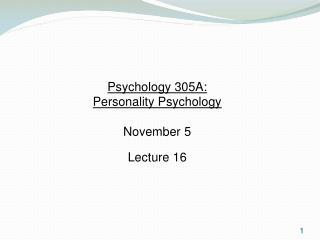 Psychology 305A:  Personality Psychology November 5 Lecture 16