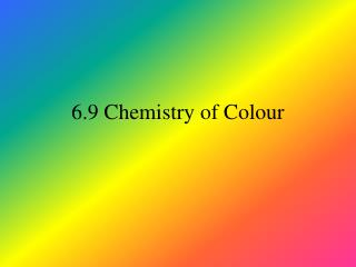 6.9 Chemistry of Colour