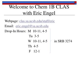 Welcome to Chem 1B CLAS    with Eric Engel