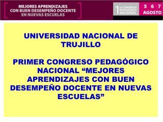 UNIVERSIDAD NACIONAL DE TRUJILLO  PRIMER CONGRESO PEDAG GICO NACIONAL  MEJORES APRENDIZAJES CON BUEN DESEMPE O DOCENTE E