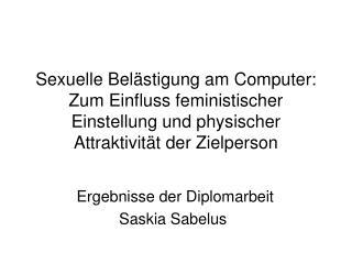 Sexuelle Bel stigung am Computer: Zum Einfluss feministischer Einstellung und physischer Attraktivit t der Zielperson