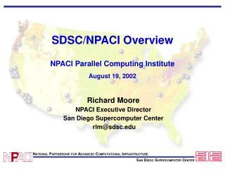 SDSC/NPACI Overview NPACI Parallel Computing Institute August 19, 2002