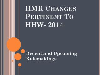 HMR Changes Pertinent To HHW- 2014
