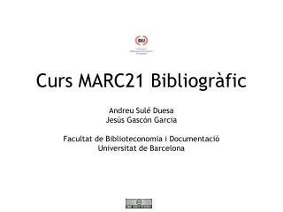 Curs MARC21 Bibliogr�fic Andreu Sul� Duesa Jes�s Gasc�n Garcia