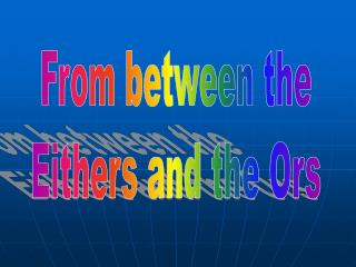 From between the Eithers and the Ors