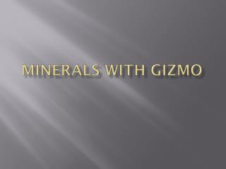 Minerals with Gizmo
