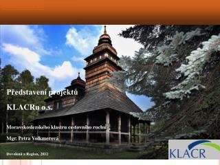 Představení projektů KLACRu o.s . Moravskoslezského klastru cestovního ruchu