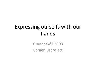 Expressing ourselfs with our hands