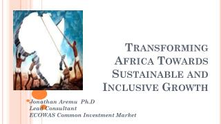 Transforming  Africa Towards Sustainable and  Inclusive Growth