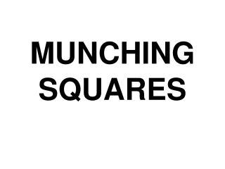 MUNCHING SQUARES