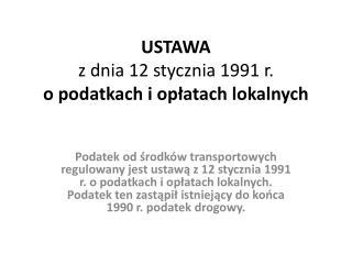 USTAWA z dnia 12 stycznia 1991 r. o podatkach i opłatach lokalnych