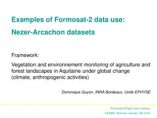 Examples of Formosat-2 data use: Nezer-Arcachon datasets Framework: