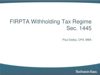 FIRPTA Withholding Tax Regime Sec. 1445 -Paul Dailey, CPA, MBA