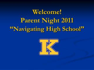 Welcome! Parent Night 2011 � Navigating High School �