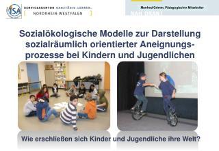 Sozial kologische Modelle zur Darstellung  sozialr umlich orientierter Aneignungs-prozesse bei Kindern und Jugendlichen