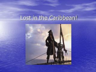 Lost in the Caribbean!