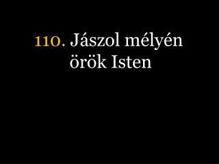 110.  J�szol m�ly�n �r�k Isten