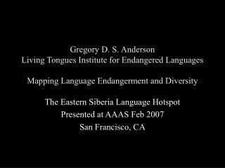 The Eastern Siberia Language Hotspot Presented at AAAS Feb 2007 San Francisco, CA