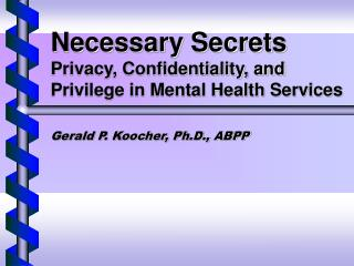 Necessary Secrets Privacy, Confidentiality, and Privilege in Mental Health Services