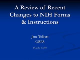A Review of Recent Changes to NIH Forms  & Instructions